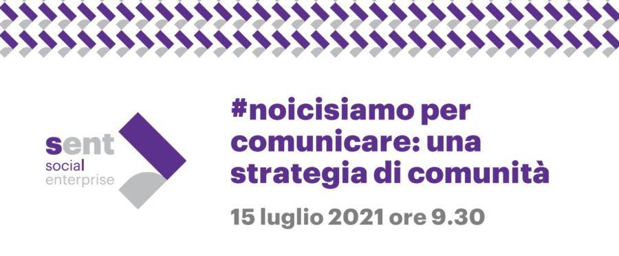 LEGACOOP SOCIALI: #NOICISIAMO PER COMUNICARE: UNA STRATEGIA DI COMUNITÀ